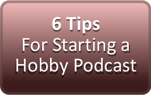 6 Tips for Starting A Hobby Podcast